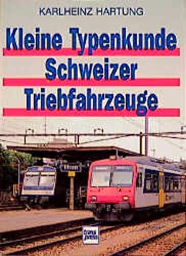 Kleine Typenkunde Schweizer Triebfahrzeuge : Lokomotiven und: Hartung, Karlheinz