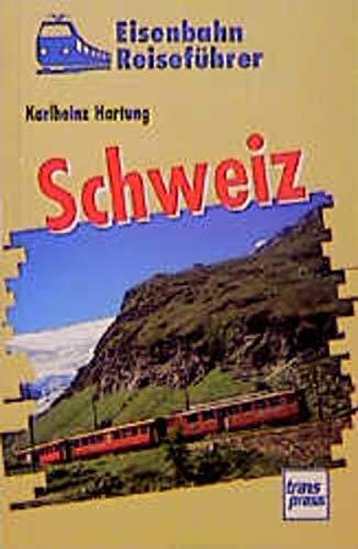 Eisenbahn Reiseführer Schweiz: Hartung, Karlheinz