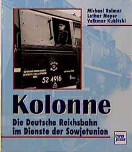 9783613710801: Kolonne: Die Deutsche Reichsbahn im Dienste der Sowjetunion