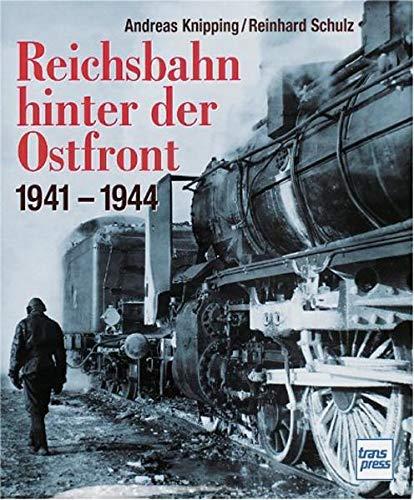 Reichsbahn Hinter Der Ostfront 1941-1944: Andreas / Schulz,