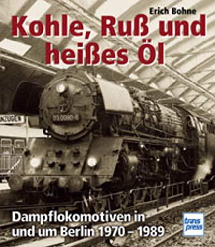9783613711754: Kohle, Ruß und heißes Öl. Dampflokomotiven in und um Berlin 1970 - 1989