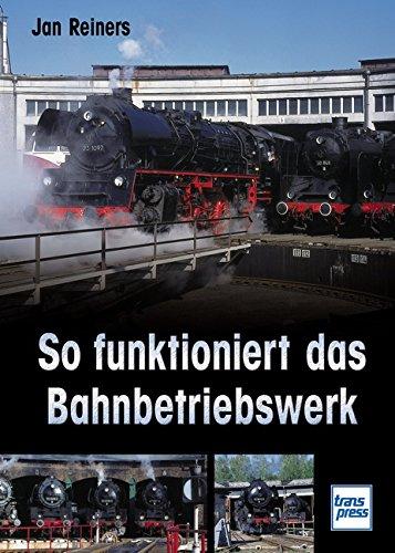 9783613712799: So funktioniert das Bahnbetriebswerk