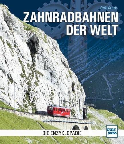 9783613713772: Zahnradbahnen der Welt: Die Enzyklopädie