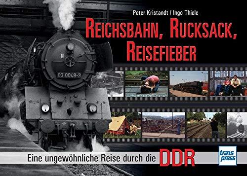 9783613714915: Reichsbahn, Rucksack, Reisefieber: Eine ungew�hnliche Reise durch die DDR