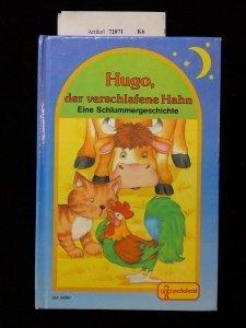 Hugo, der verschlafene Hahn. Eine Schlummergeschichte. 1.