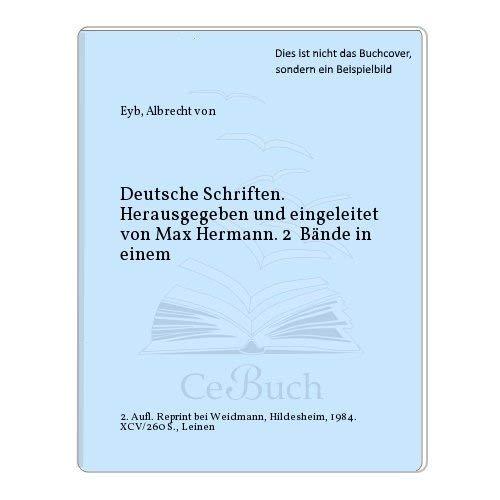 Deutsche Schriften. Herausgegeben und eingeleitet von Max Hermann. 2 Bände in einem: Eyb, ...