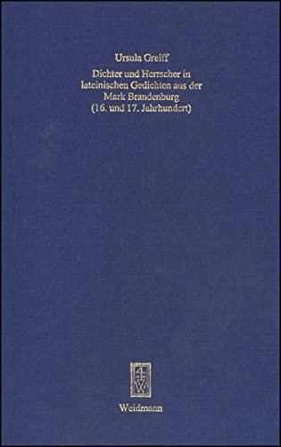 Dichter und Herrscher in lateinischen Gedichten aus der Mark Brandenburg (16. und 17. Jahrhundert):...