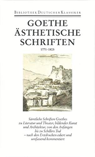 Ästhetische Schriften 1771 - 1805: Johann Wolfgang von Goethe