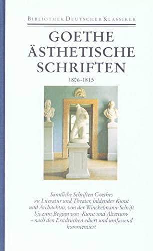 Ästhetische Schriften 1806 - 1815: Johann Wolfgang von Goethe
