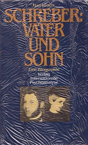 Schreber: Vater und Sohn. Eine Biographie: Israels, Han