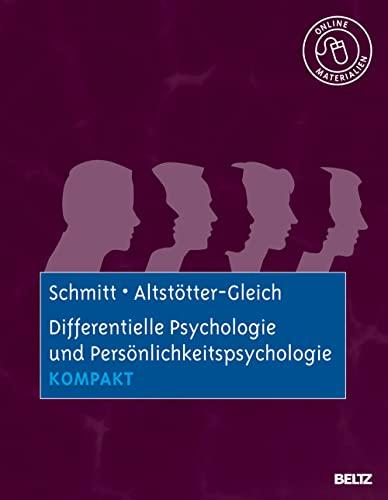 Differentielle Psychologie und Persönlichkeitspsychologie kompakt: Mit Online-Materialien: Schmitt, Manfred; Altstötter-Gleich,