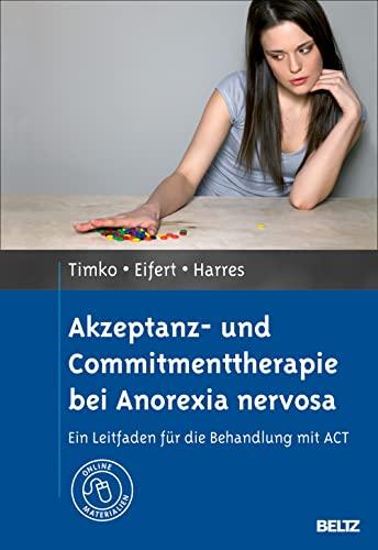 Akzeptanz- und Commitmenttherapie bei Anorexia nervosa: C. Alix Timko
