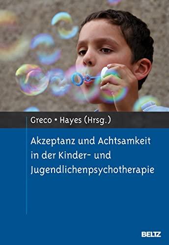 Akzeptanz und Achtsamkeit in der Kinder- und Jugendlichenpsychotherapie: Laurie A. Greco