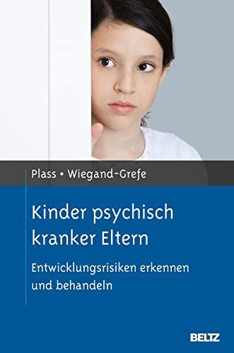 Kinder psychisch kranker Eltern: Entwicklungsrisiken erkennen und behandeln