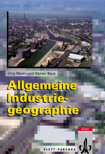 Allgemeine Industriegeographie: Maier, Jörg, Beck,