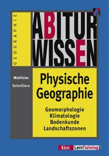 9783623200323: Abiturwissen Physische Geographie: Geomorphologie, Klimatologie, Bodenkunde, Geozonen