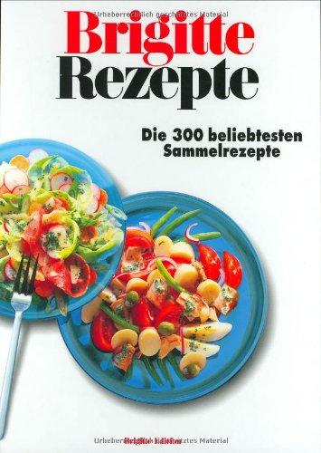 9783625102120: Brigitte Rezepte. Die 300 beliebtesten Sammelrezepte.