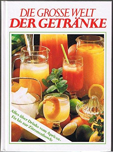 Die grosse Welt der Getränke: Autor:, o.: