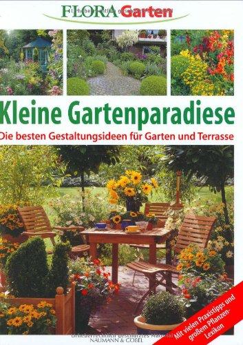 Flora Garten - Kleine Gartenparadiese - Gartenplanung - Viele Praxistips - Harmonische Gartengestaltung