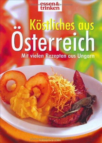 9783625109891: Köstliches aus Österreich. essen und trinken. Mit vielen Rezepten aus Ungarn.