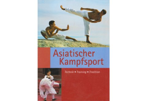 Asiatischer Kampfsport Technik - Training - Tradition.: Dirk Oetzmann