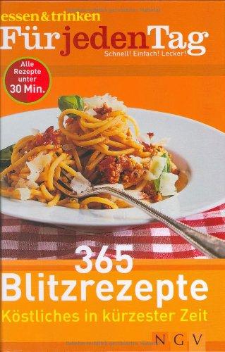 365 Blitzrezepte: Kostliches in Kurzester Zeit (Essen: Silke Prop Frey