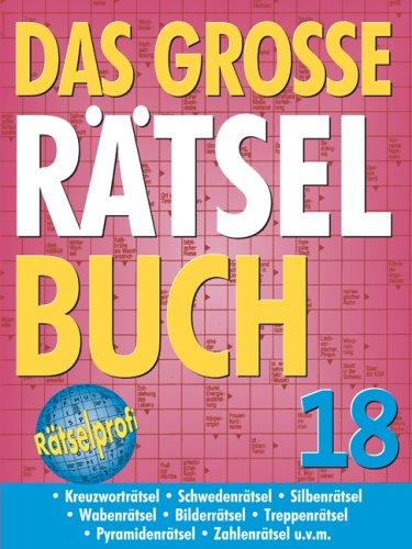 9783625117766: Das große Rätselbuch 18: Kreuzworträtsel - Schwedenrätsel - Silbenrätsel - Wabenrätsel - Bilderrätsel - Treppenrätsel - Pyramidenrätsel - Zahlenrätsel - u.v.m