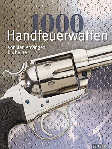 1000 Handfeuerwaffen: Von den Anfängen bis Heute: Schulz, Walter