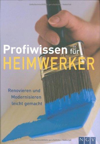 Profiwissen für Heimwerker: Renovieren und Modernisieren leicht: Naumann & Göbel