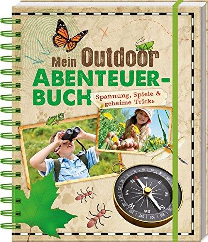 Mein Outdoor-Abenteuerbuch: Spannung, Spiele & geheime Tricks: Bering, Regine