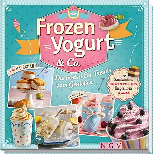 Frozen Yogurt & Co.: Ice-Sandwiches, Frozen Pop-Ups,: Nina Engels