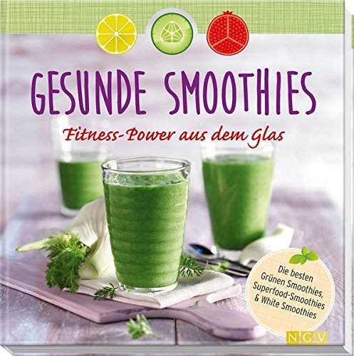 Gesunde Smoothies: Fitness-Power aus dem Glas (Hardback): Nina Engels