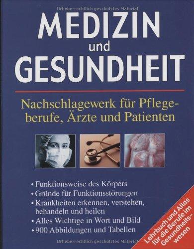 Medizin und Gesundheit : Nachschlagewerk für Pflegeberufe, Ärzte und Patienten ; Lehrbuch...