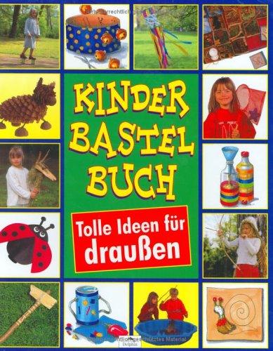 Kinderbastelbuch. Tolle Ideen für draußen