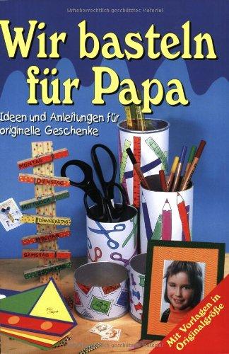 9783625204626: Wir basteln für Papa. Ideen und Anleitungen für originelle Geschenke.