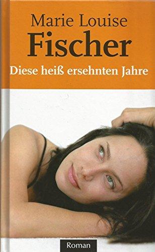 9783625210658: Diese heiß ersehnten Jahre [Gebundene Ausgabe] by Marie Louise Fischer [Edizione Tedesca]