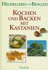 9783629000644: Kochen und Backen mit Kastanien. Koch- und Backbuch