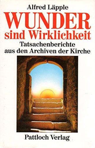 9783629005328: Wunder sind Wirklichkeit - Tatsachenberichete aus den Archiven der Kirche