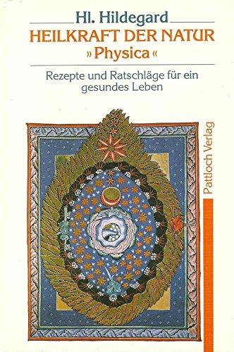 HEILKRAFT DER NATUR >>PHYSICA<<. Das Buch von dem inneren Wesen den verschiedenen ...