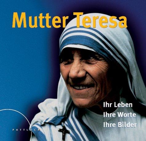 Mutter Teresa. Ihr Leben Ihre Worte Ihre Bilder - N. N.