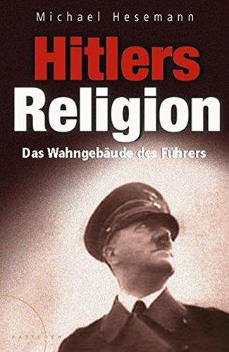 9783629016782: HITLERS RELIGION : DIE FATALE HEILSLEHRE DES NATIONALSOZIALISMUS.