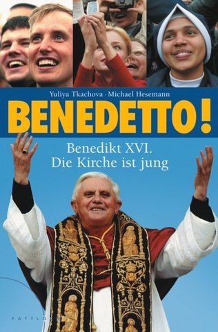 Benedetto! - Benedikt XVI: Michael Hesemann