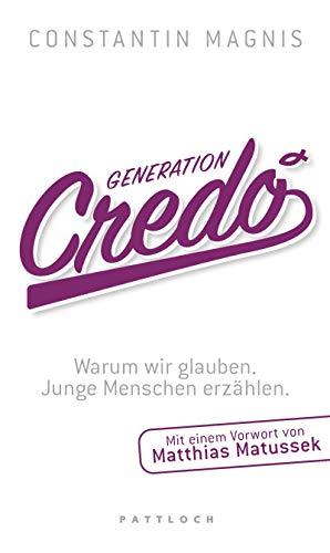 9783629021687: Generation Credo: Warum wir glauben - Junge Menschen erzählen. Mit einem Vorwort von Matthias Matussek