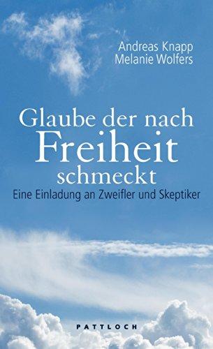 Glaube der nach Freiheit schmeckt: Eine Einladung: Knapp, Andreas, Wolfers,