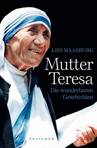 Mutter Teresa - Die wunderbaren Geschichten. - Maasburg, Leo