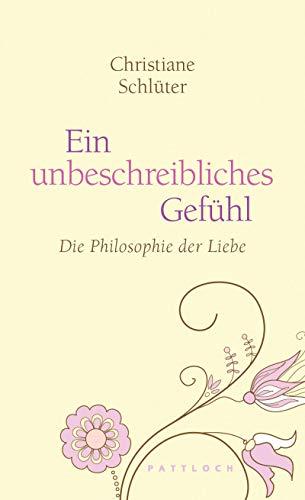 9783629022639: Ein unbeschreibliches Gef�hl: Die Philosophie der Liebe