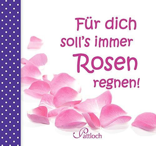 Für dich soll's immer Rosen regnen!