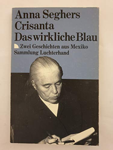 Crisanta / Das wirkliche Blau - Zwei: Anna Seghers
