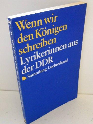 Wenn wir den Königen schreiben : Lyrikerinnen aus der DDR. Unter Mitwirkung von Hanne Castein herausgegeben. Sammlung Luchterhand ; 710. - Rosenkranz, Jutta [Hrsg.]