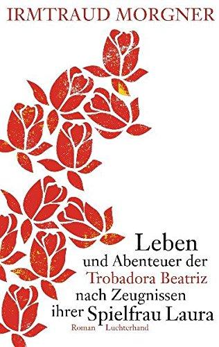 9783630621517: Leben und Abenteuer der Trobadora Beatriz nach Zeugnissen ihrer Spielfrau Laura: Roman